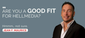 ARE YOU A GOOD FIT FOR HELLMEDIA?